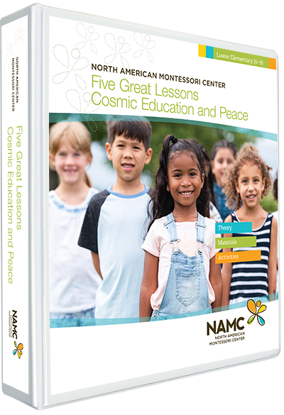 NAMC's Lower Elementary Five Great Lessons/Cosmic Education and Peace Montessori Manual